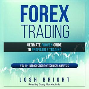 Forex Trading: Ultimate Proven Guide to Profitable Trading: Volume III - Introduction to Technical Analysis Audiobook By Josh Bright cover art