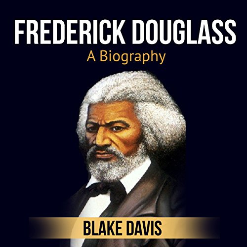 Frederick Douglass: A Biography Audiobook By Blake Davis cover art