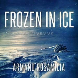 Frozen in Ice Audiobook By Armand Rosamilia cover art