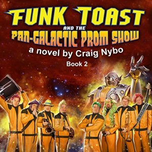 Funk Toast and the Pan-Galactic Prom Show Audiobook By Craig Nybo cover art