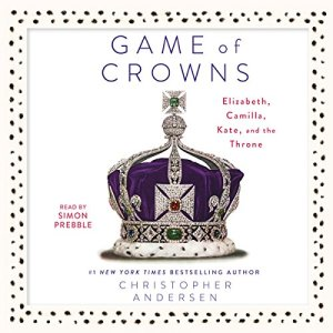 Game of Crowns Audiobook By Christopher Andersen cover art