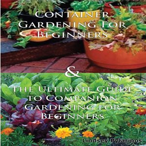 Gardening Box Set #2: Container Gardening For Beginners + Ultimate Guide to Companion Gardening for Beginners Audiobook By Lindsey Pylarinos cover art