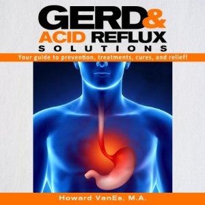 GERD and Acid Reflux Solutions Audiobook By Howard VanEs cover art