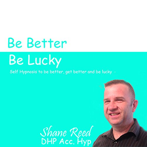 Get Better, Be Better , Be Lucky Audiobook By Shane Reed cover art