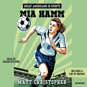 Great Americans in Sports: Mia Hamm Audiobook By Matt Christopher cover art