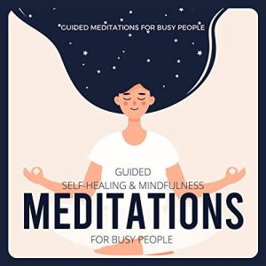 Guided Self-Healing and Mindfulness Meditations - for Busy People Audiobook By Meditation for Busy People cover art