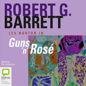 Guns 'N' Rosè Audiobook By Robert G. Barrett cover art