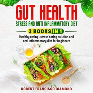 Gut Health, Stress, and Anti-Inflammatory Diet: 3 Books in 1 Audiobook By Robert Francisco Diamond cover art