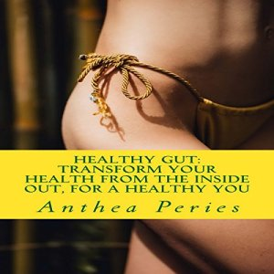 Healthy Gut: Transform Your Health from the Inside Out, for a Healthy You Audiobook By Anthea Peries cover art