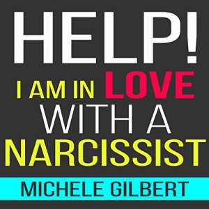 Help! I'm in Love with a Narcissist Audiobook By Michele Gilbert cover art