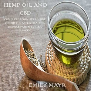 Hemp Oil and CBD: Complete Beginners Guide to CBD to Faster Healing, Reduce Pain & Better Health Audiobook By Emily Mayr cover art