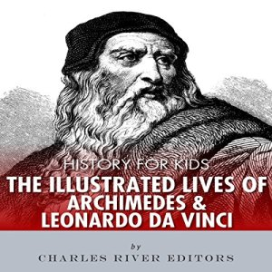 History for Kids: The Lives of Archimedes and Leonardo Da Vinci Audiobook By Charles River Editors cover art
