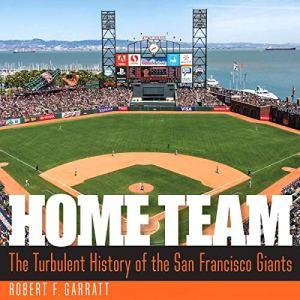 Home Team: The Turbulent History of the San Francisco Giants Audiobook By Robert F. Garratt cover art