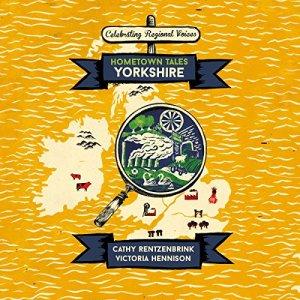 Hometown Tales: Yorkshire Audiobook By Cathy Rentzenbrink, Victoria Hennison cover art