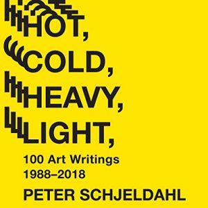 Hot, Cold, Heavy, Light, 100 Art Writings 1988-2018 Audiobook By Peter Schjeldahl, Jarrett Earnest - introduction cover art