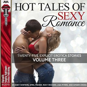 Hot Tales of Sexy Romance, Volume Three: 25 Explicit Erotica Stories Audiobook By Zoey Winters, April Fisher, Roxy Rhodes, Lisa Myers, Amber Cross cover art