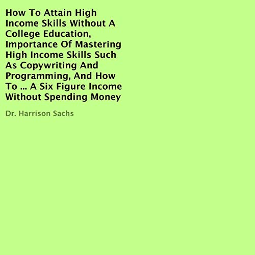 How to Attain High Income Skills Without a College Education Audiobook By Dr. Harrison Sachs cover art