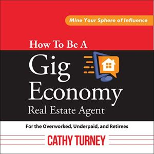How to Be a Gig Economy Real Estate Agent Audiobook By Cathy Turney cover art