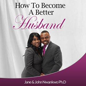 How to Become a Better Husband Audiobook By MSN, Jane John-Nwankwo RN, John Nwankwo PhD cover art