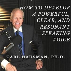 How to Develop a Powerful, Clear, and Resonant Speaking Voice Audiobook By Carl Hausman cover art