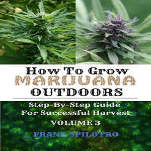 How to Grow Marijuana Outdoors: Step-by-Step Guide for Successful Harvest Audiobook By Frank Spilotro cover art
