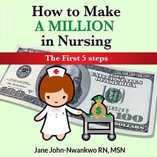 How to Make a Million in Nursing: The First 5 Steps Audiobook By Jane John-Nwankwo RN MSN cover art