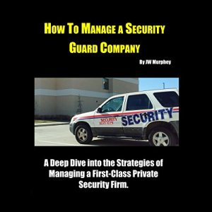 How to Manage a Security Guard Company Audiobook By JW Murphey cover art