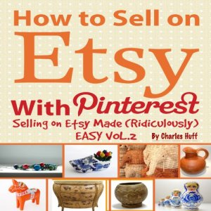 How to Sell on Etsy With Pinterest - Selling on Etsy Made Ridiculously Easy Vol.2 Audiobook By Charles Huff cover art