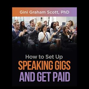 How to Set Up Speaking Gigs and Get Paid Audiobook By Gini Graham Scott cover art