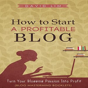 How to Start a Profitable Blog Audiobook By David Lim cover art