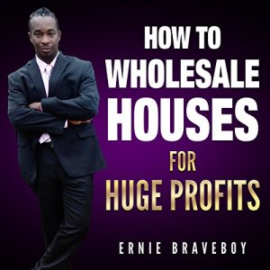 How to Wholesale Houses for Huge Profit Audiobook By Ernie Braveboy cover art
