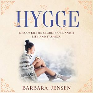 Hygge: Discover the Secrets of Danish Life and Fashion. Audiobook By Barbara Jensen cover art