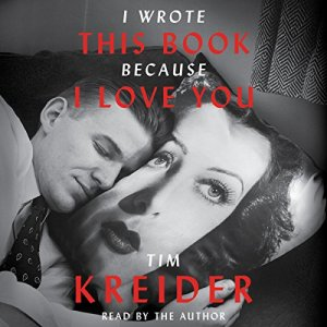I Wrote This Book Because I Love You Audiobook By Tim Kreider cover art