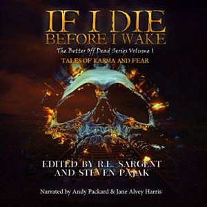 If I Die Before I Wake (Tales of Karma and Fear) Audiobook By R.E. Sargent, Steven Pajak, Jane Alvey Harris, Kayla Krantz, Charlotte Munro, Red Lagoe, Eleanor Merry, RJ Roles, Peter Rocha, Chris Wilkerson cover art