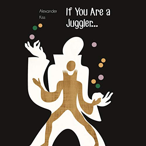 If You Are a Juggler.... Audiobook By Alexander Kiss cover art