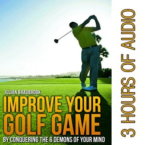Improve Your Golf Game by Conquering the 6 Demons of Your Mind Audiobook By Julian Bradbrook cover art