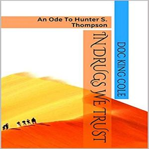 In Drugs We Trust: An Ode to Hunter S. Thompson Audiobook By Doc King Cole cover art