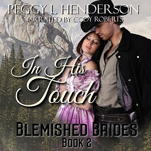 In His Touch: Blemished Brides Book 2 Audiobook By Peggy L. Henderson cover art