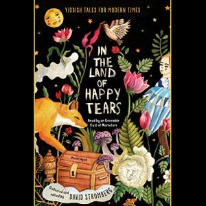 In the Land of Happy Tears: Yiddish Tales for Modern Times Audiobook By David Stromberg - editor cover art