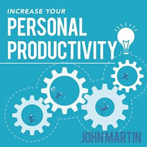 Increase Your Personal Productivity: Your Guide to Intentional Living & Doing More of What You Enjoy Audiobook By John Martin cover art