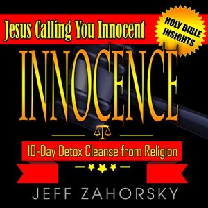 Innocence - 10 Day Detox Cleanse from Religion - Jesus Calling You Innocent Audiobook By Jeff Zahorsky cover art