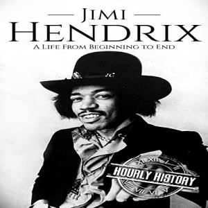 Jimi Hendrix: A Life from Beginning to End Audiobook By Hourly History cover art
