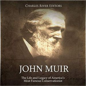 John Muir: The Life and Legacy of America's Most Famous Conservationist Audiobook By Charles River Editors cover art