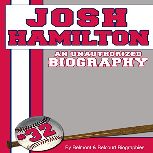 Josh Hamilton: An Unauthorized Biography Audiobook By Belmont and Belcourt Biographies cover art