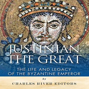 Justinian the Great Audiobook By Charles River Editors cover art