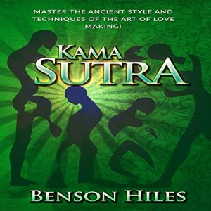 Kama Sutra: Master the Ancient Style and Techniques of the Art of Love Making! Audiobook By Benson Hiles cover art