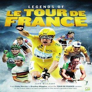 Legends of Le Tour de France Audiobook By John MacLeary, Go Entertain cover art