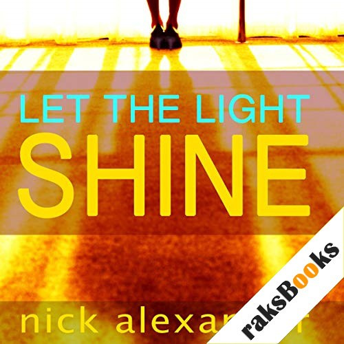 Let the Light Shine Audiobook By Nick Alexander cover art