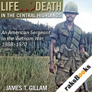 Life and Death in the Central Highlands Audiobook By James T. Gillam cover art