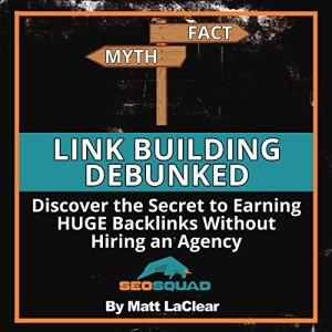 Link Building Debunked Audiobook By Matt LaClear cover art